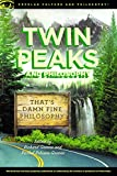 Twin Peaks and Philosophy (Popular Culture and Philosophy, Band 119)