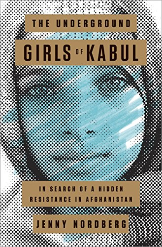 The Underground Girls of Kabul: In Search of a Hidden Resistance in Afghanistan por Jenny Nordberg