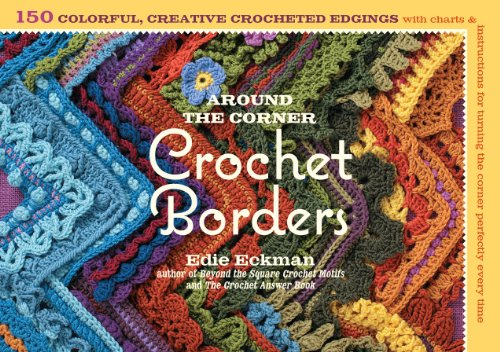 Around the Corner Crochet Borders: 150 Colorful, Creative Edging Designs with Charts and Instructions for Turning the Corner Perfectly Every Time (English Edition) (Creative Stiche)