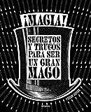 ¡Magia!: Secretos y trucos para ser un gran mago (Ocio y entretenimiento)