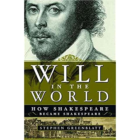 [Will in the World: How Shakespeare Became Shakespeare] (By: Stephen Greenblatt) [published: October, 2004]