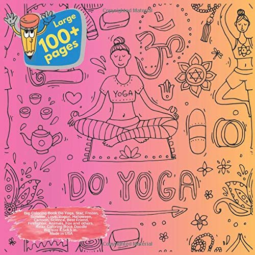 Big Coloring Book Do Yoga, Star, Frozen, Summer, Love, Vogue, Halloween, Cartoon, Science, Best Friend, Firefighter, Animals, Fox and others. Large ... Book Do Yoga and others Doodle Book, Band 1)