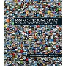 [1000 Architectural Details: A Selection of the World's Most Interesting Building Elements] (By: Alex Sanchez Vidiella) [published: December, 2012]