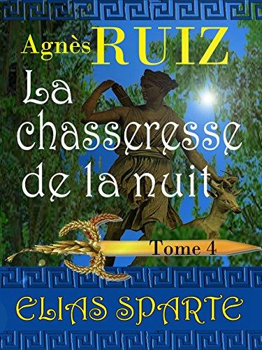 La chasseresse de la nuit, tome 4 (Elias Sparte) par Agnes Ruiz