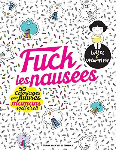 Fuck les nauses: 50 coloriages pour futures mamans rock'n'roll