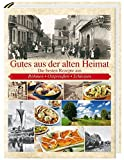 Gutes aus der alten Heimat: Die besten Rezepte aus Böhmen, Ostpreußen, Schlesien