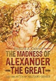 MADNESS OF ALEXANDER THE GREAT