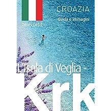L'Isola di Veglia - Krk: Guida e immagini (Italian Edition)