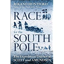 Race for the South Pole: The Expedition Diaries of Scott and Amundsen by Roland Huntford (2010-12-02)