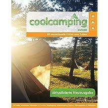 Cool Camping Europa: 80 sensationelle Plätze zum Zelten - Mit vielen praktischen Hinweisen zu Anreise, Verpflegung, Unterbringung, Kosten, Öffnungszeiten & Aktivitäten