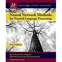 Neural Network Methods for Natural Language Processing (Synthesis Lectures on Human Language Technologies) (English Edition)