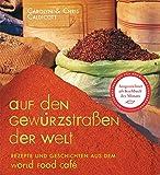 Auf den Gewürzstraßen der Welt: Rezepte und Geschichten aus dem World Food Café