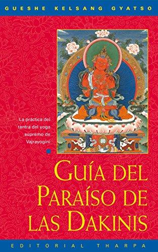 Guía del Paraíso de las Dakinis: La práctica del tantra del yoga supremo de Vajrayoguini por Gueshe Kelsang Gyatso