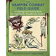 The Vampire Combat Field Guide: A Coloring and Activity Book For Fighting the Bloodthirsty Undead by Roger Ma (2015-10-06)