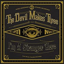 I'm A Stranger Here by The Devil Makes Three (2013-10-29)