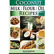 Coconut Milk, Flour, Oil, Recipes: Paleo Coconut Oil & Flour Recipes. Low Carb Paleo, Allergy Free, Dairy Free and Gluten Free Recipes: Volume 3 ... Lunch, Dinner & Desserts Recipe Book) by Jane Burton (17-Jan-2015) Paperback