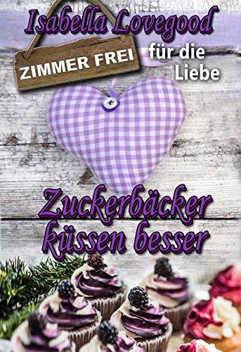 Zuckerbäcker küssen besser: Sinnlicher Liebesroman (Zimmer frei für die Liebe 5) - Bedeckt Gesicht