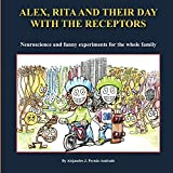 Alex, Rita and their day with the receptors: Neuroscience and funny experiments for the whole family
