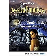 Jessica Bannister - Folge 030: Spuk in der alten Gormic-Villa (Die unheimlichen Abenteuer)