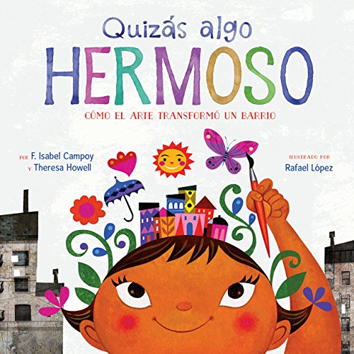 Quizás algo hermoso (Maybe Something Beautiful Spanish edition): How Art Transformed a Neighborhood por F. Isabel Campoy