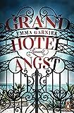 Grandhotel Angst: Roman - Emma Garnier