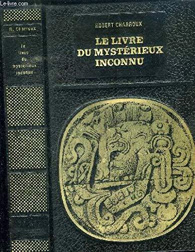 Le livre du mystérieux inconnu par CHARROUX (Robert)