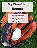 My Baseball Record: All My Teams, All My Games, All My Scores, 200 pages of Sports Records in this 8.5x11 Journal with Team, Jersey Number, Date, Best Plays, Scores and Final Score