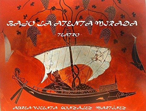 BAJO LA ATENTA MIRADA (Spanish Edition)