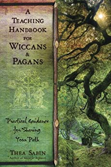A Teaching Handbook for Wiccans and Pagans: Practical Guidance for Sharing Your Path di [Sabin, Thea]
