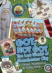 Got, Not Got: The Lost World of Manchester City by Derek Hammond (2014-05-01)