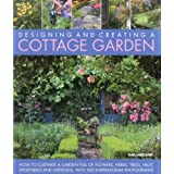 Designing and Creating a Cottage Garden: How to Cultivate a Garden Full of Flowers, Herbs, Trees, Fruit, Vegetables and Livestock, With 500 Inspirational Photographs