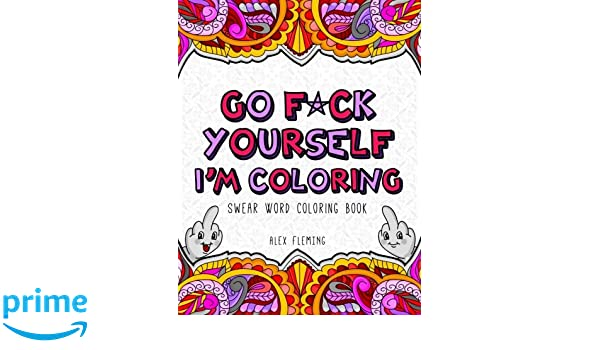 Go Fck Yourself Im Coloring Swear Word Book Amazonde Alex Fleming Fremdsprachige Bucher