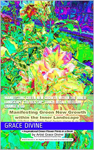 Manifesting Green New Growth within the Inner Landscape  TTR/RCG Tap, Touch Recall Reclaim Change & Go (English Edition)