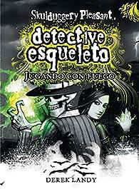 Detective Esqueleto: Jugando con fuego [Skulduggery Pleasant] par Derek Landy