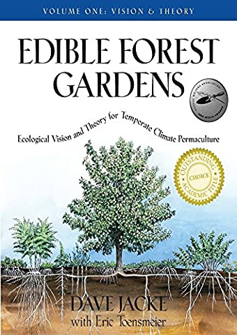 Edible Forest Gardens: Ecological Vision, Theory for Temperate Climate Permaculture: Ecological Vision and Theory for Temperate-climate Permaculture