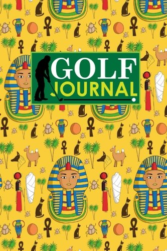 Golf Journal: Golf Book, Golf Score Booklet, Golf Course Yardage Book Template, Golf Yardage Journal, Cute Ancient Egypt Pyramids Cover: Volume 13 (Golf Journals) por Rogue Plus Publishing