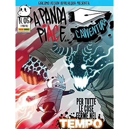 A Panda Piace L'avventura 6. Per Tutte Le Cose Ferme Nel Tempo