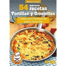 54 DELICIOSAS RECETAS - TORTILLAS Y OMELETTES: Selección Premium de platos Gourmet (Colección Los Elegidos del Chef) (Spanish Edition)