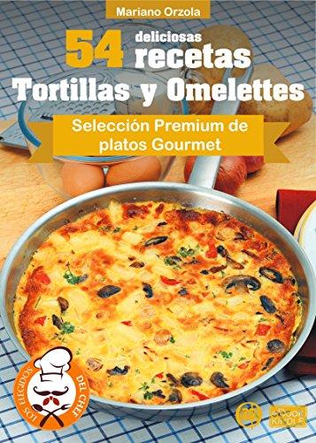 54 DELICIOSAS RECETAS - TORTILLAS Y OMELETTES: Selección Premium de platos Gourmet (Colección Los