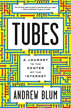 Tubes: A Journey to the Center of the Internet von [Blum, Andrew]