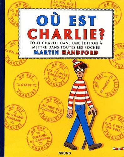Où est Charlie ? Tout Charlie dans une édition à mettre dans toutes les poches par Martin Handford