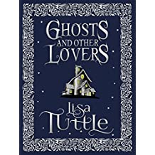 Ghosts and Other Lovers: A Short Story Collection