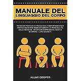 Manuale Del Linguaggio Del Corpo: Tecniche Pratiche Di Psicologia Comportamentale Per Riconoscere Immediatamente Le Personali