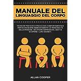 Manuale Del Linguaggio Del Corpo: Tecniche Pratiche Di Psicologia Comportamentale Per Riconoscere Immediatamente Le…