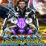 A Federation Forged in Fire: Koban Volume 5