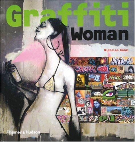 Graffiti Woman: Graffiti and Street Art from Five Continents (Street Graphics / Street Art) by Nicholas Ganz (2006-10-16) par Nicholas Ganz