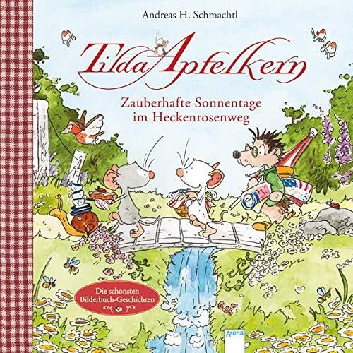 Zauberhafte Sonnentage im Heckenrosenweg: Die schönsten Bilderbuch-Geschichten (Tilda Apfelkern)