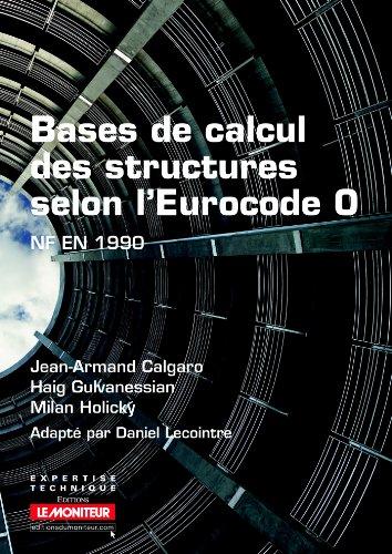 Bases de calcul des structures selon l'Eurocode 0: NF EN 1990 par Jean-Armand Calgaro
