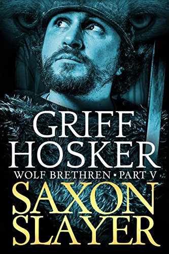Saxon Slayer (Wolf Brethren Book 5) (English Edition) par Griff Hosker