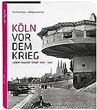 Köln vor dem Krieg: Leben Kultur Stadt 1880 - 1940 - Reinhard Matz, Wolfgang Vollmer